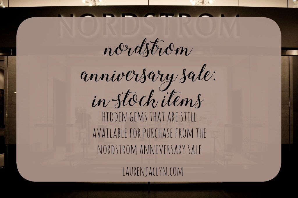 Nordstrom Anniversary Sale: In Stock Items - LaurenJaclyn.com